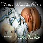 Lullaby Versions of Kirk Franklin de Christian Music For Babies
