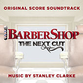 Barbershop: The Next Cut (Original Score Soundtrack) by Stanley Clarke