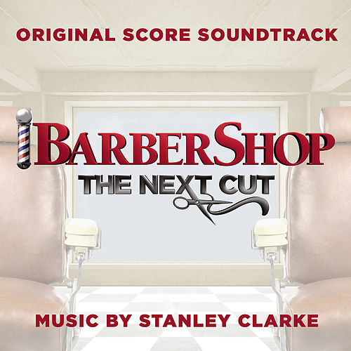 Barbershop: The Next Cut (Original Score Soundtrack) von Stanley Clarke