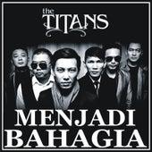 Menjadi Bahagia by The Titans