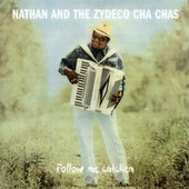 Follow Me Chicken by Nathan & The Zydeco Cha Chas