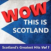 Wow This Is Scotland: Scotland's Greatest Hits, Vol. 1 by Various Artists