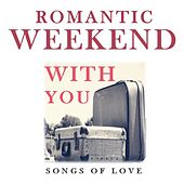 Romantic Weekend with You: Songs of Love by Various Artists