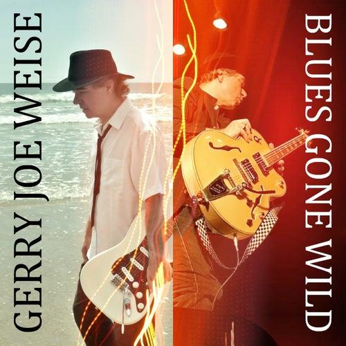 Blues Gone Wild by Gerry Joe Weise