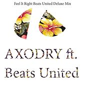 Feel It Right (Beats United Deluxe Mix) by Axodry