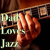 Dad Loves Jazz de Various Artists