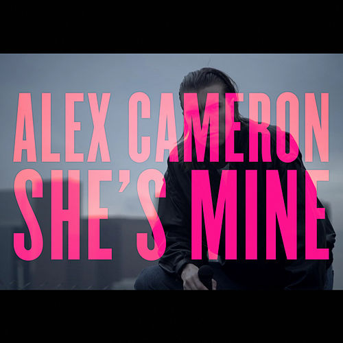 She's Mine by Alex Cameron