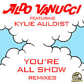 You're All Show (feat. Kylie Auldist) [Remixes] - EP by Aldo Vanucci