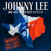 You Aint Never Been To Texas by Johnny Lee