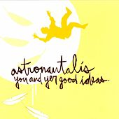 You and Yer Good Ideas von Astronautalis