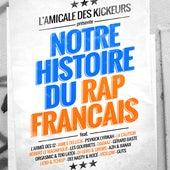 L'amicale des kickeurs présente: Notre histoire du rap français de Various Artists