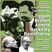 Tippet, Britten, Arnold, Berkeley & Rawsthorne: Divertimentos & Sinfoniettas by Various Artists