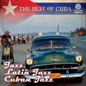 The Best Of Cuba: Jazz, Latin Jazz, Cuban Jazz by Various Artists