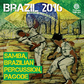 Brazil 2016: Samba, Brazilian Percussion, Pagode de Various Artists