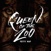 Queen of the Zoo de Fetty Wap