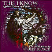 This I Know: Ageless Hymns of Faith by Jeff Bjorck