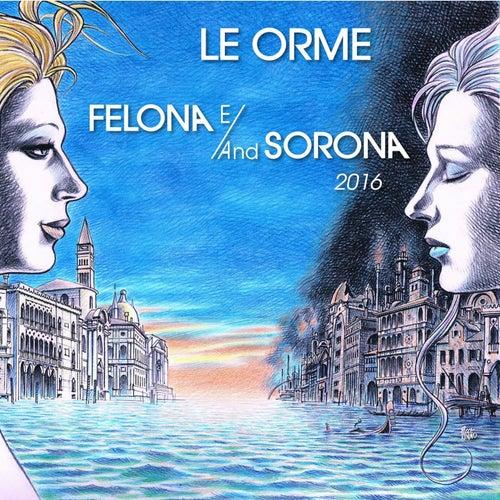 Felona E/And Sorona 2016 by Le Orme
