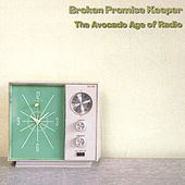 The Avocado Age of Radio by Broken Promise Keeper