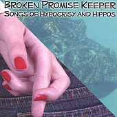 Songs of Hypocrisy and Hippos by Broken Promise Keeper