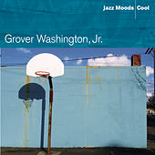 Jazz Moods: Cool by Grover Washington, Jr.