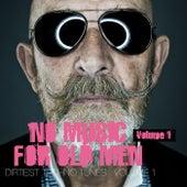 No Music for Old Men, Vol. 1 - Dirtiest Techno Tunes von Various Artists