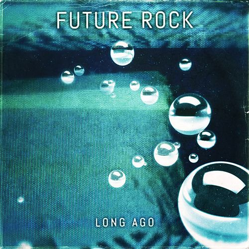 Long Ago by Future Rock