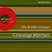 Grimmige Märchen (Ungekürzte Lesung) by Brüder Grimm