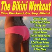 The Bikini Workout, the Workout for Any Bikini (128) & DJ Mix (20 Plie Squats, 10 Plie Squat Pulses, 15 Leg Lifts, 10 Single Leg Burpees, 26 Calf Raises, 10 Calf Raise Pulses, 30 Jumping Jacks & 8 Steps Claps) by Various Artists