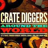 Crate Diggers Around the World (Let's Travel Through Afrobeat, Oriental Sounds, Zouk, Dub & Many More) by Various Artists