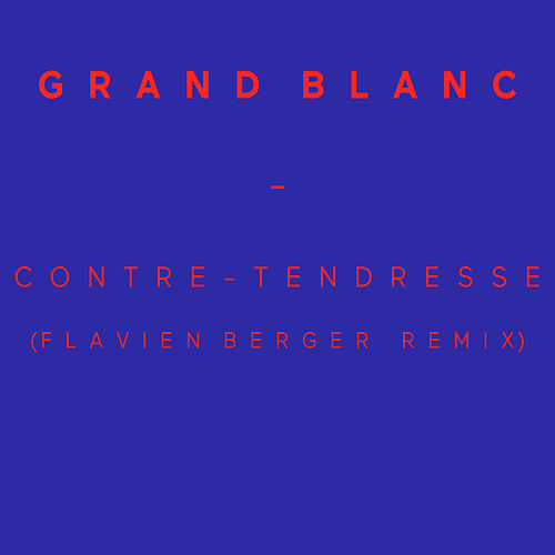 Contre-tendresse (Flavien Berger Remix) - Single by Grand Blanc