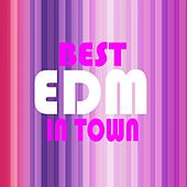 Best EDM in Town by Various Artists