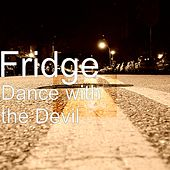 Dance with the Devil by Fridge