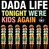 Tonight We're Kids Again von Dada Life