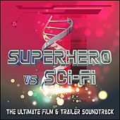 Superhero vs Sci-Fi (The Ultimate Film & Trailer Soundtrack) by Various Artists