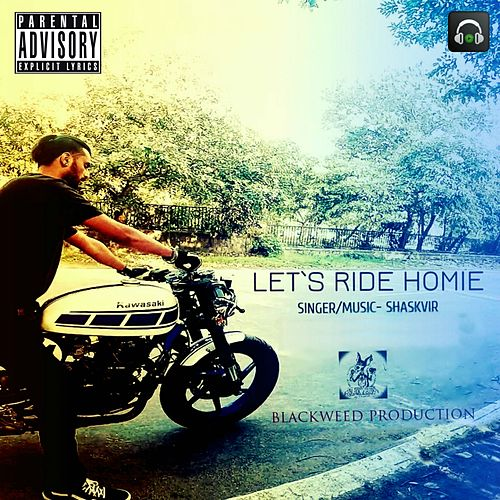 Let's Ride Homie by Shask Vir