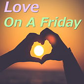 Love On A Friday by Various Artists