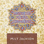 Misterious Playful Ornaments by Milt Jackson