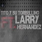 Tito y Su Torbellino feat. Larry Hernandez by Tito Y Su Torbellino