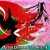 After Dinner Cafè, Vol. 4 (Intense Chillout Mix) by Various Artists