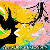 After Dinner Cafè, Vol. 7 (Intense Chillout Mix) by Various Artists