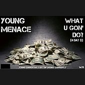 What U Gon Do (4 Dat Money) von Young Menace (1)