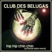 Hip Hip Chin Chin (Schizoid Sista Remixes) van Club Des Belugas