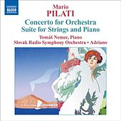 PILATI, M.: Concerto for Orchestra / Suite for Strings and Piano (Adriano) di Various Artists