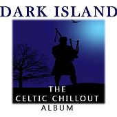 Dark Island: The Celtic Chillout Album by Various Artists