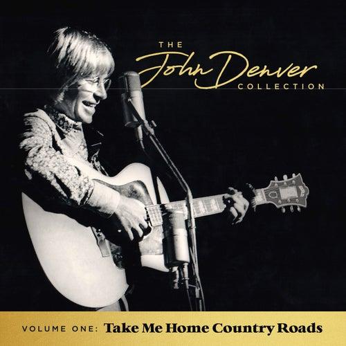 The John Denver Collection, Vol. 1: Take Me Home, Country Roads by John Denver