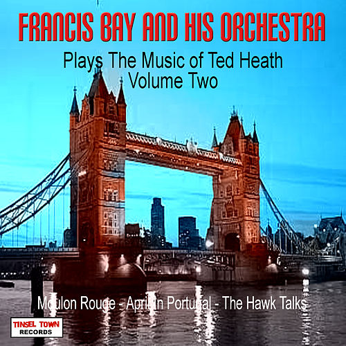 Plays The Music Of Ted Heath, Vol. 2 by Francis Bay