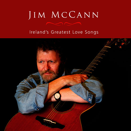 Ireland's Greatest Love Songs by Jim McCann