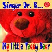 My Little Teddy Bear by Singer Dr. B...