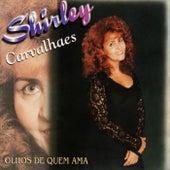 Olhos de Quem Ama by Shirley Carvalhaes