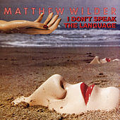 I Don't Speak the Language by Matthew Wilder